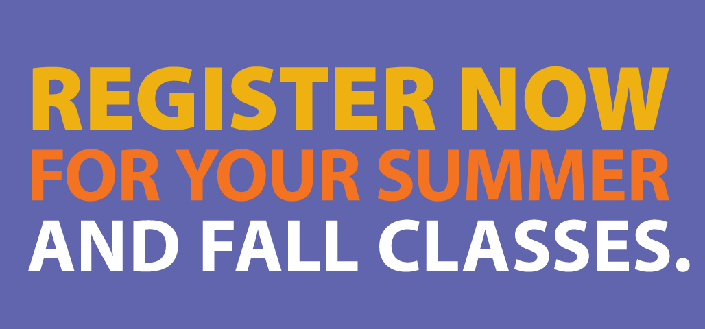 Register Now for Summer and Fall Classes
