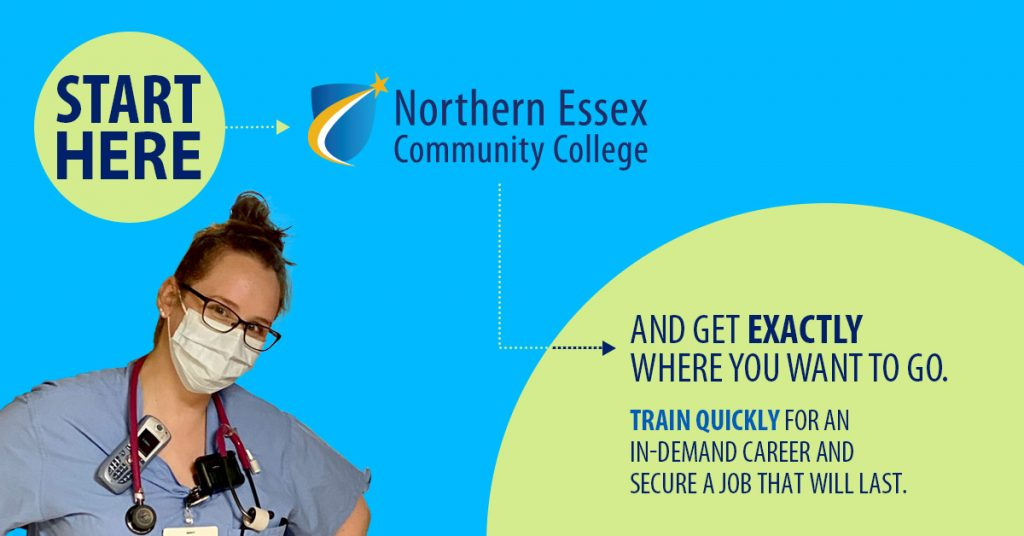 Northern Essex Community College Start Here and get exactly where you want to go. Train quickly for an in-demand career and secure a job that will last.
