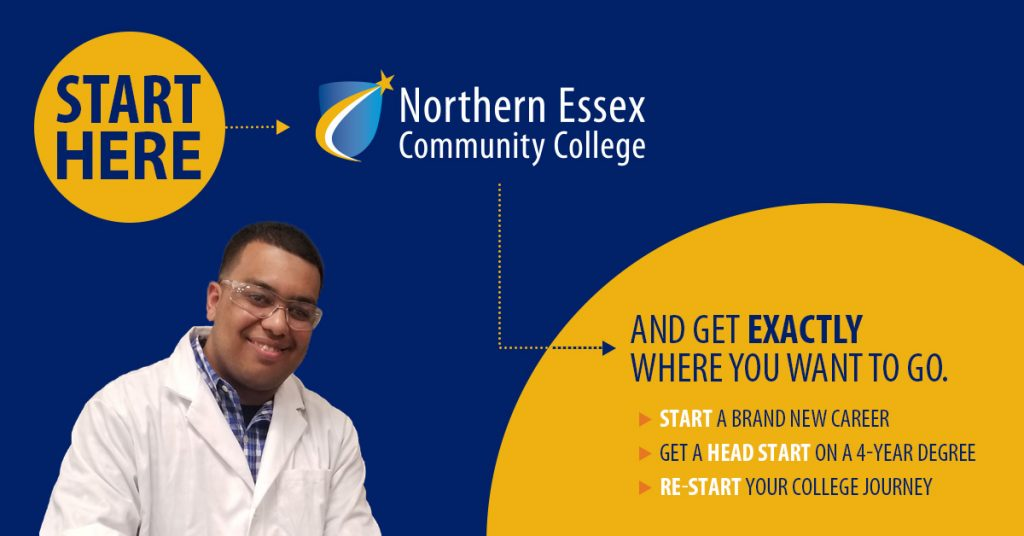 Northern Essex Community College Start Here and get exactly where you want to go. Start a brand new career. Get a head start on a 4-year degree. Re-start your college journey.