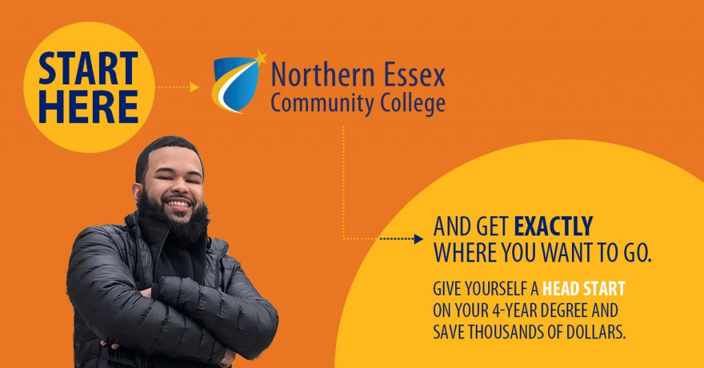 Northern Essex Community College Start Here and get exactly where you want to go. Give yourself a head start on your 4-year degree and save thousands of dollars.