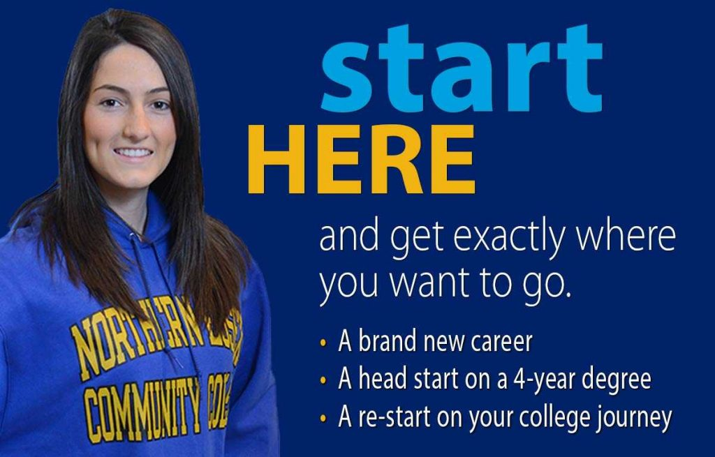 Start Here and get exactly where you want to go. A brand new career. A head start on a 4-year degree. A re-start on your college journey.