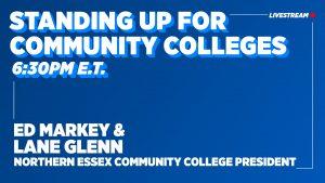 Text: Standing up for Community Colleges, 6:30 PM E.T. Ed Markey & Lane Glenn NECC President