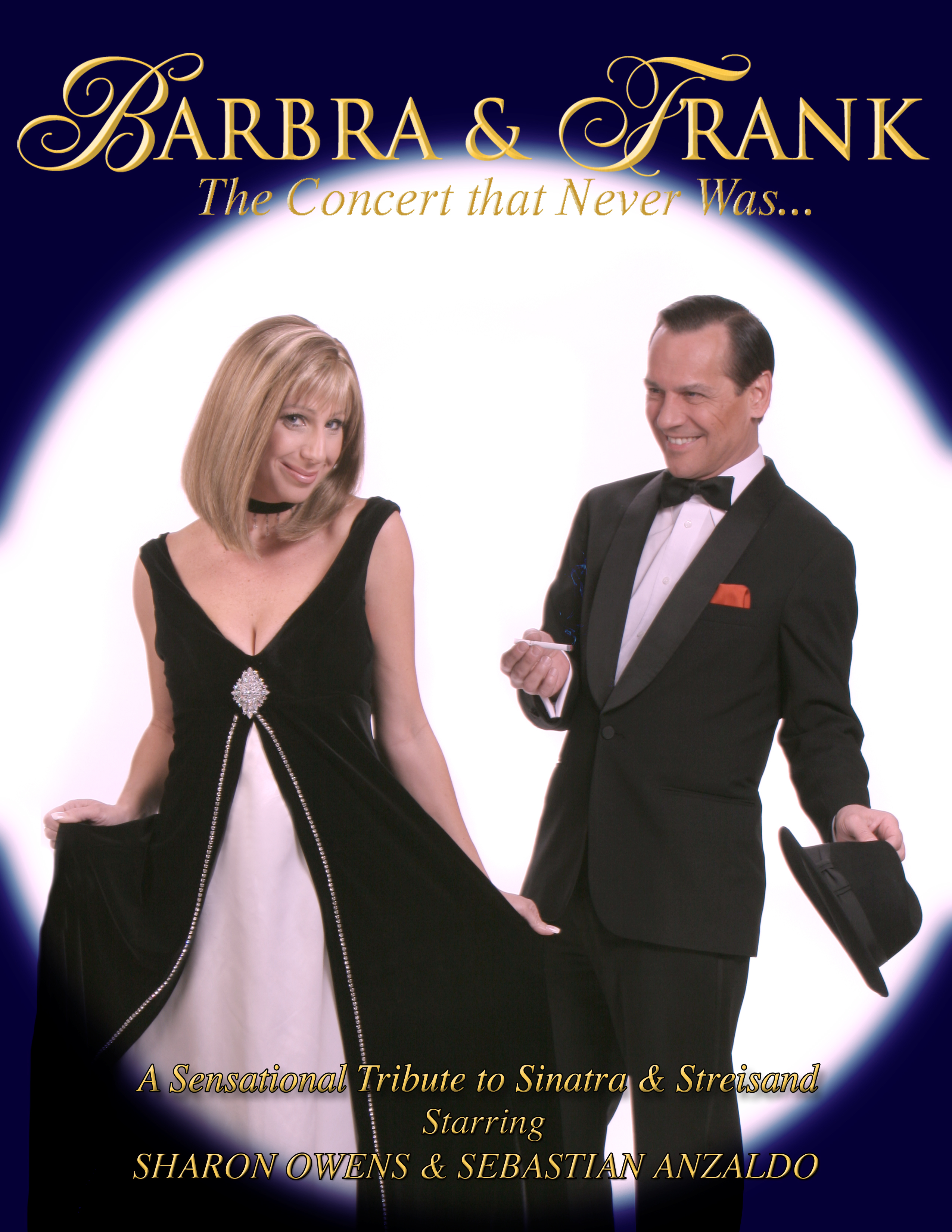 Barbara and Frank the Concert that Never was... A spectacular Tribute to Sinatra and Streisand starring Sharon Wons and Seastian Anazaldo.