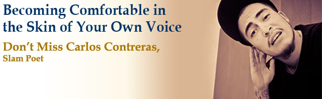 Becoming Comfortable in the Skin of Your Own Voice. Don't Miss Carlos Contreras, Slam Poet