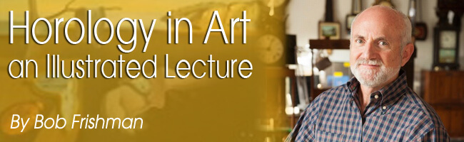 Horology in Art, an Illustrated Lecture by Bob Frishman