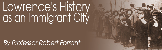 Lawrence's History as an Immigrant City, by Professor Robert Forrant.