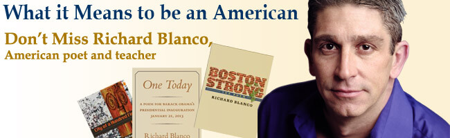What it Means to Be an American. Don't miss Richard Blanco, American poet and teacher.