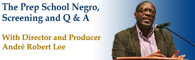 The Prep School Negro Screening and Q&A with Director and Producer Robert Lee