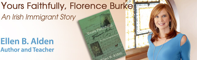 Yours Faithfully, Florence Burke, an Irish Immigrant Story. Ellen B. Burke, author and teacher.