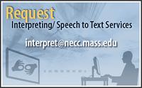 Request Interpreting/ Speech to Text Services. For more info contact interpret@necc.mass.edu