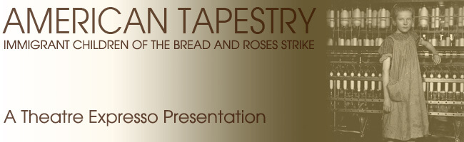 American Tapestry: Immigrant Children of the Bread and Roses Strike. A Theatre Expresso Presentation.