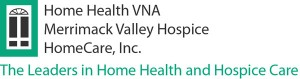 Home Health VNA. Merrimack Valley Hospice. Home Care Inc. The leaders n home health and hospice care.