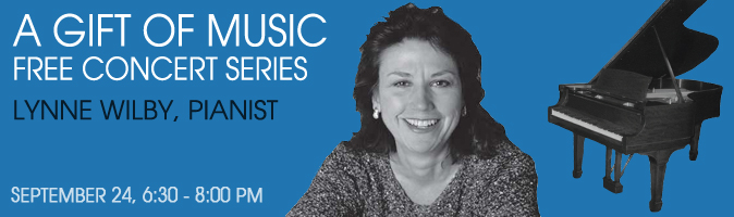 A Gift of Music: free concert series. Lynne Wilby Painist. September 24, 2:00 - 4:00 pm.