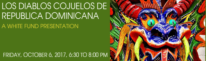 Los Diablos Cojuelos de Republica Dominicana, a White Fund Presentation, Friday October 6, 6:30 to 8:00 pm.
