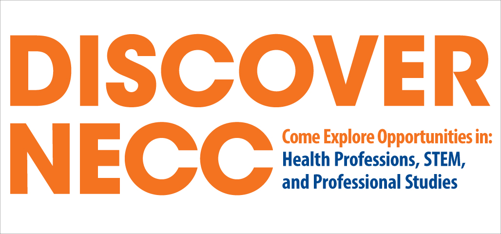Discover NECC Come explore opportunties in Health Professions, STEM and Professional Studies
