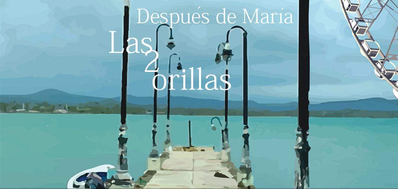 """<span lang=""""es"""">Despues de Maria, Las 2 orillas</span>"""