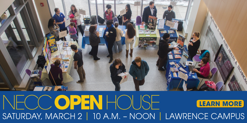 NECC Open House Saturday, March 2 10 am to noon Lawrence Campus Learn More