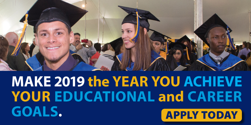 Make 2019 the Year You Achieve Your Educational and Career Goals. Apply Today