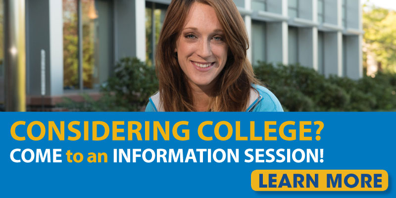 Considering college? Come to an information session! Learn More